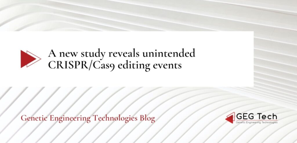 A new study reveals unintended CRISPR/Cas9 editing events - Blog